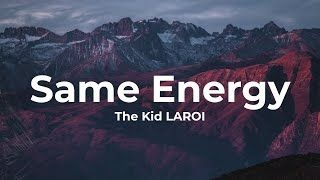 The Kid LAROI - SAME ENERGY (Lyrics)